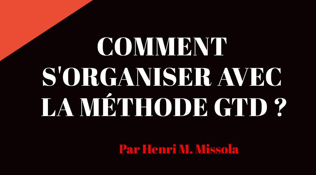 Comment s'organiser avec la méthode GTD ?