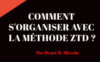Comment s'organiser avec la méthode ZTD ?
