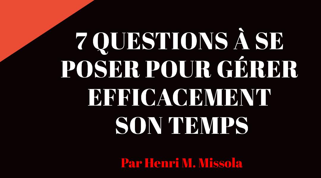 7 questions à se poser pour gérer efficacement son temps